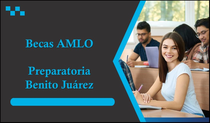 Becas AMLO Preparatoria Benito Juárez